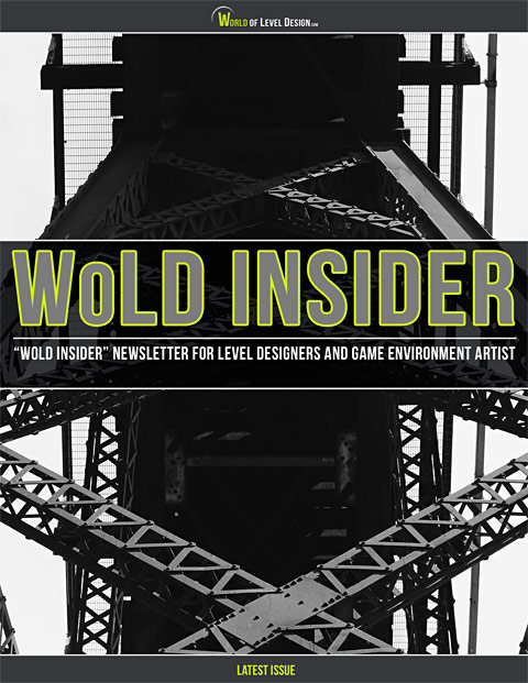 WoLD Insider is an Exclusive and FREE Newsletter for Game Environment Artist and Level Designers